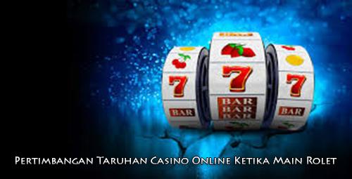 Pertimbangan Taruhan Casino Online Ketika Main Rolet